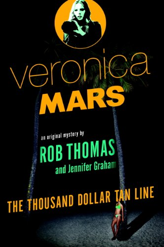Veronica Mars: An Original Mystery by Rob Thomas: The Thousand-Dollar Tan Line by [Thomas, Rob, Graham, Jennifer]