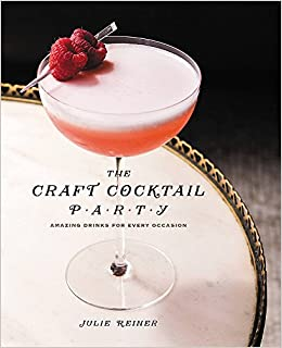 1af483cb4e50f The Craft Cocktail Party: Delicious Drinks for Every Occasion: Julie ...