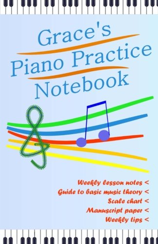 Grace's Piano Practice Notebook: A useful notebook to take to piano lessons