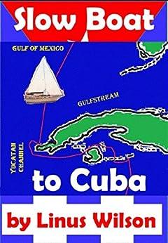 Slow Boat to Cuba by [Wilson, Linus]