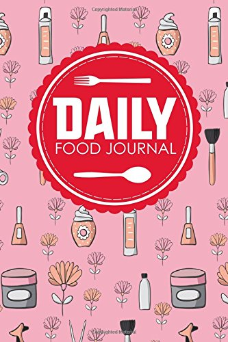 Daily Food Journal: Food Diary Journal Diabetic, Food Journals, Womens Food Journal, Space For Meals, Amounts, Calories, Body Weight, Exercise & Water, Cute Beauty Shop Cover (Volume 96) PDF