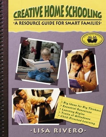 Creative Home Schooling: A Resource Guide for Smart Families by Lisa Rivero (2002-04-01)