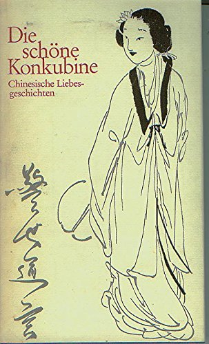 Die schöne Konkubine und andere chinesische Liebesgeschichten aus der Ming Zeit