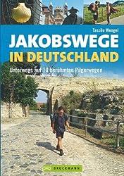 Jakobswege in Deutschland: Unterwegs auf 10 berühmten Pilgerwegen