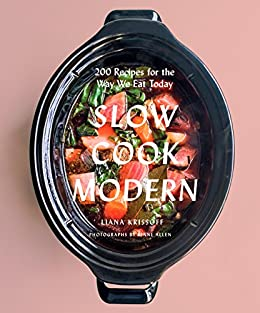 Slow Cook Modern: 200 Recipes for the Way We Eat Today by [Krissoff, Liana]