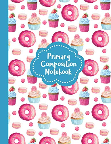 Primary Composition Notebook: Picture Space And Dotted Midline | Grades K-2 School Exercise Book | 100 Story Pages | Cupcakes and Donuts - Blue (Aesthetic Desserts Pattern Journals)