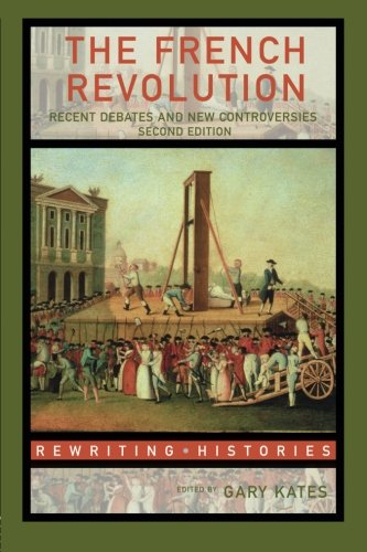 The French Revolution: Recent Debates and New Controversies (Rewriting Histories) by Routledge