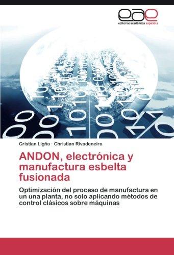 Descargar Libro Andon, Electrónica Y Manufactura Esbelta Fusionada Ligña Cristian
