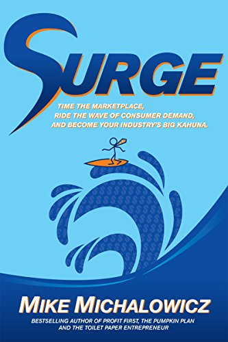 (Surge: Time the Marketplace, Ride the Wave of Consumer Demand, and Become Your Industry's Big Kahuna)
