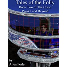 Tales of the Folly - Book Two of The Curse: Parakit and Beyond