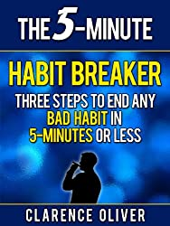 The 5-Minute Habit Breaker: Three Steps To End Any Bad Habit In 5-Minutes Or Less (The 5-Minute Solutions) (English Edition)