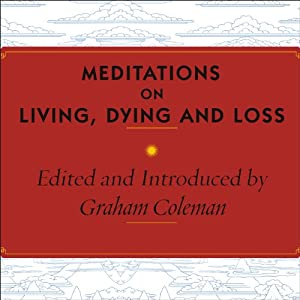 Meditations on Living, Dying and Loss Audiobook