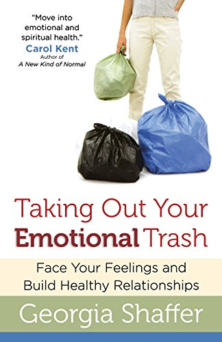 Taking Out Your Emotional Trash: Face Your Feelings and Build Healthy Relationships