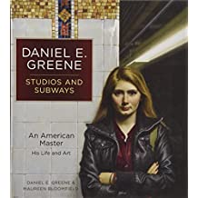 Daniel E. Greene Studios and Subways: An American Master His Life and Art