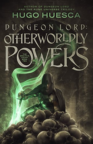 Dungeon Lord: Otherworldly Powers (The Wraith's Haunt - A litRPG series Book 2)