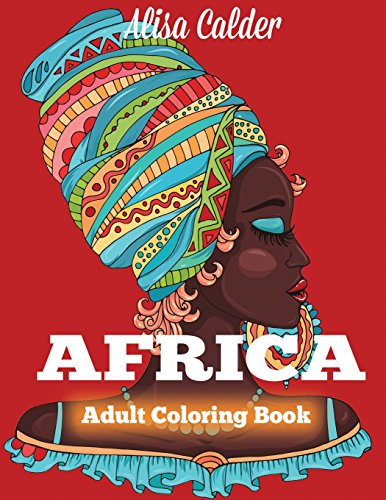 Coloring Books for Seniors: Including Books for Dementia and Alzheimers - Africa Coloring Book: African Designs Coloring Book of People, Landscapes, and Animals of Africa (Adult Coloring Books)