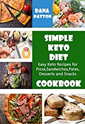 Simple Keto Diet Cookbook: Easy Keto Recipes for Pizza,  Sandwiches, Pates,  Desserts and Snacks