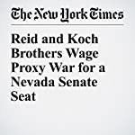 Reid and Koch Brothers Wage Proxy War for a Nevada Senate Seat | Carl Hulse