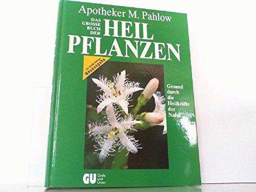 Das Große Buch der Heilpflanzen. Gesund durch die Heilkräfte der Natur