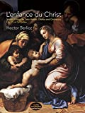 L'enfance du Christ, Op. 25 in Full Score: Sacred Trilogy for Solo Voices, Chorus and Orchestra