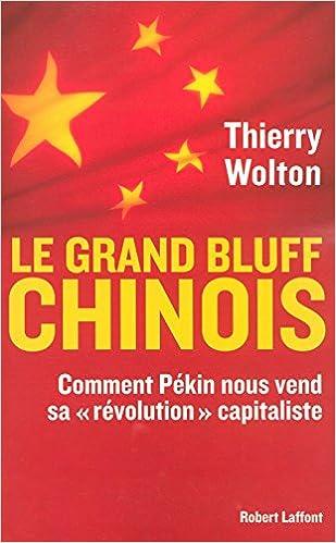 Lire Le grand bluff chinois : Comment Pékin nous vend sa « révolution » capitaliste pdf, epub