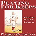 Playing for Keeps: A History of Early Baseball (20th Anniversary Edition) Audiobook by Warren Goldstein Narrated by Robert J. Eckrich