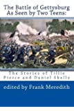 The Battle of Gettysburg As Seen by Two Teens: The Stories of Tillie Pierce and Daniel Skelly