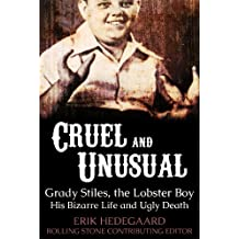 Cruel & Unusual: the Bizarre Life and Ugly Death of Grady Stiles, the Lobster Boy