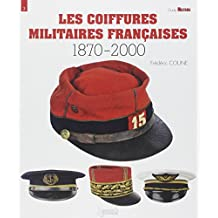 Les Coiffures Militaires Francaises: 1870-2000