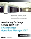 Monitoring Exchange Server 2007 with System Center Operations Manager, Brian Desmond and Michael B. Smith, 0470148950