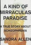 "Sandra Allen, ""A Kind of Mirraculas Paradise: A True Story about Schizophrenia"" (Scribner, 2018)"