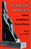 Ancient Near East, Volume 1: An Anthology of Texts and Pictures: 001 (Princeton Studies on the Near East)