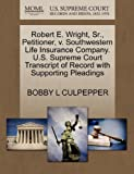 Robert E. Wright, Sr. , Petitioner, V. Southwestern Life Insurance Company. U. S. Supreme Court Transcript of Record with Supporting Pleadings, Bobby L. Culpepper, 1270665847