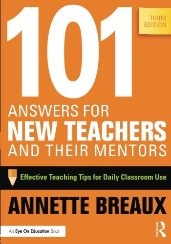 101 Answers for New Teachers and Their Mentors: Effective Teaching Tips for Daily Classroom Use