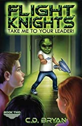 Take Me To Your Leader (Flight Knights, Book 2) (Volume 2) by C.D. Bryan (2015-03-14)