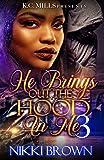 He Brings Out The Hood In Me 3
