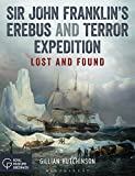 Sir John Franklin's Erebus and Terror Expedition: Lost and Found [Idioma Inglés]