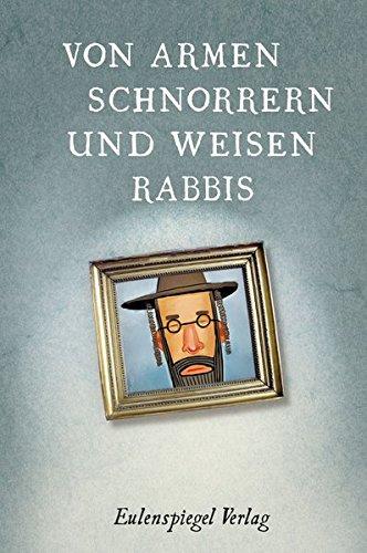 Von armen Schnorrern und weisen Rabbis: Witze, Anekdoten und Sprüche