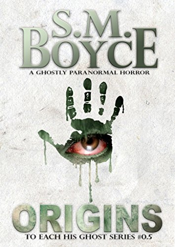 Origins (To Each His Ghost #0.5): A Ghostly Paranormal Horror Short Story by [Boyce, S. M.]