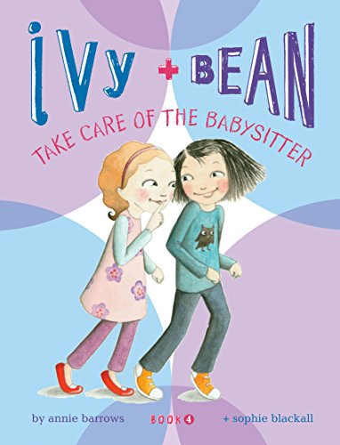 Ivy and Bean Take Care of the Babysitter: Book 4 (Ivy Bean Take Care Of The Babysitter)