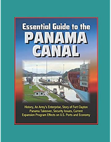 Essential Guide to the Panama Canal: History, An Armys Enterprise, Story of Fort