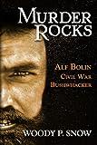 Murder Rocks: Alf Bolin, Civil War Bushwhacker