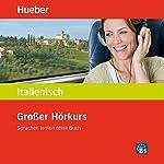 Großer Hörkurs Italienisch: Sprachen lernen ohne Buch | Gabriella Caiazza-Schwarz