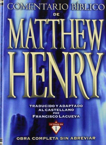 Comentario Biblico de Matthew Henry: Obra completa sin abreviar (13 tomos en 1) (Spanish Edition) by Zondervan