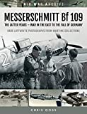 MESSERSCHMITT Bf 109: The Latter Years - War in the East to the Fall of Germany