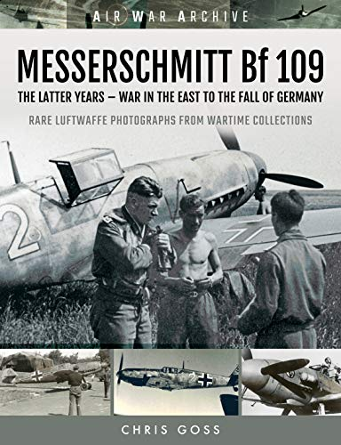 MESSERSCHMITT Bf 109: The Latter Years - War in the East to the Fall of Germany (Air War Archive) ()