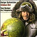 Globus Dei. Vom Nordpol bis Patagonien Hörbuch von Helge Schneider Gesprochen von: Helge Schneider