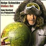 Globus Dei. Vom Nordpol bis Patagonien   Helge Schneider