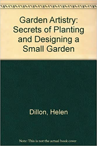 Garden Artistry: Secrets of Planting and Designing a Small Garden