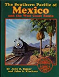 Southern Pacifics of Mexico and the West Coast Route, John R. Signor and John A. Kirchner, 0870950991